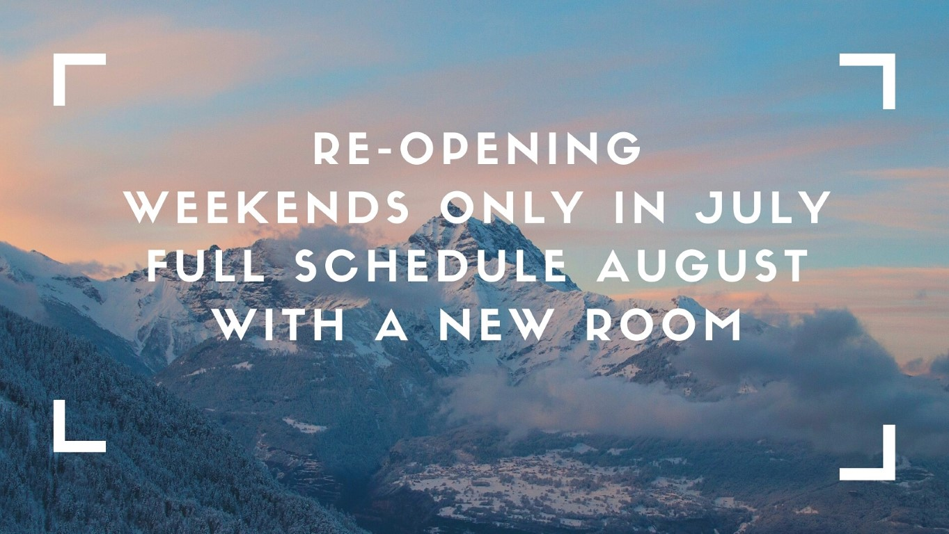 Re-opening weekends only in July. Full schedule August with a new room!